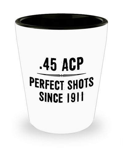 45 ACP - Perfect Shots Since 1911 Shot Glass