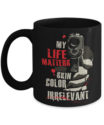 My Life Matters Skin Color Irrelevant Mug (Muzzle Design)