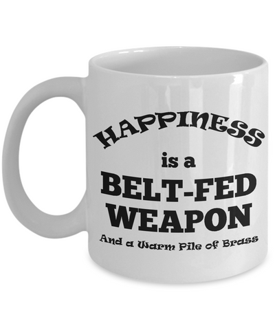 Happiness Is A Belt-Fed Weapon Mug