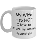 My Wife is so HOT I have to store my Ammo separately Mug
