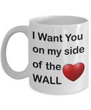 I Want You on my side of the WALL Mug