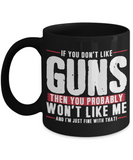If You Don't Like Guns Then You Probably Won't Like Me Coffee Mug