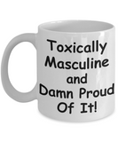 Toxically Masculine and Damn Proud Of It Mug