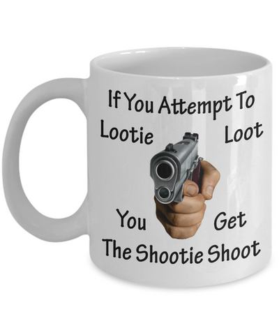 If You Attempt To Lootie Loot You Get The Shootie Shoot Mug