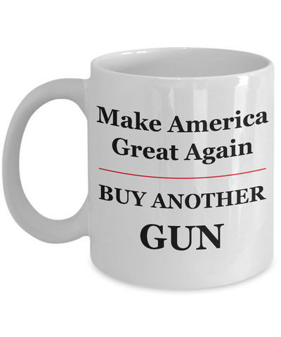 Make America Great Again | Buy Another Gun Mug