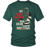 My Life Matters Skin Color Irrelevant Shirt (Muzzle Design)