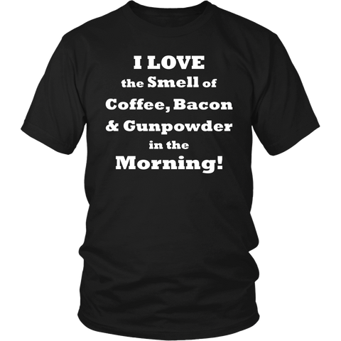 I Love The Smell Of Coffee, Bacon & Gunpowder In The Morning Shirt