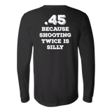 .45 Because Shooting Twice Is Silly Shirt (BACK)