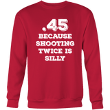 .45 Because Shooting Twice Is Silly Shirt