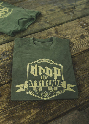 """Drop the Attitude"" Military Green T-shirt 