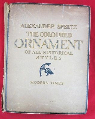 Alexander Speltz THE COLOURED ORNAMENT OF ALL HISTORICAL STYLES Modern Time BOOK