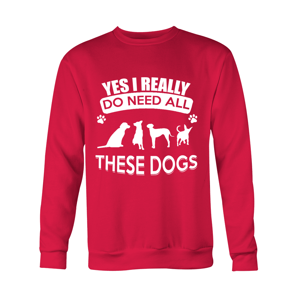 YES I REALLY NEED THESE DOGS SWEATSHIRT