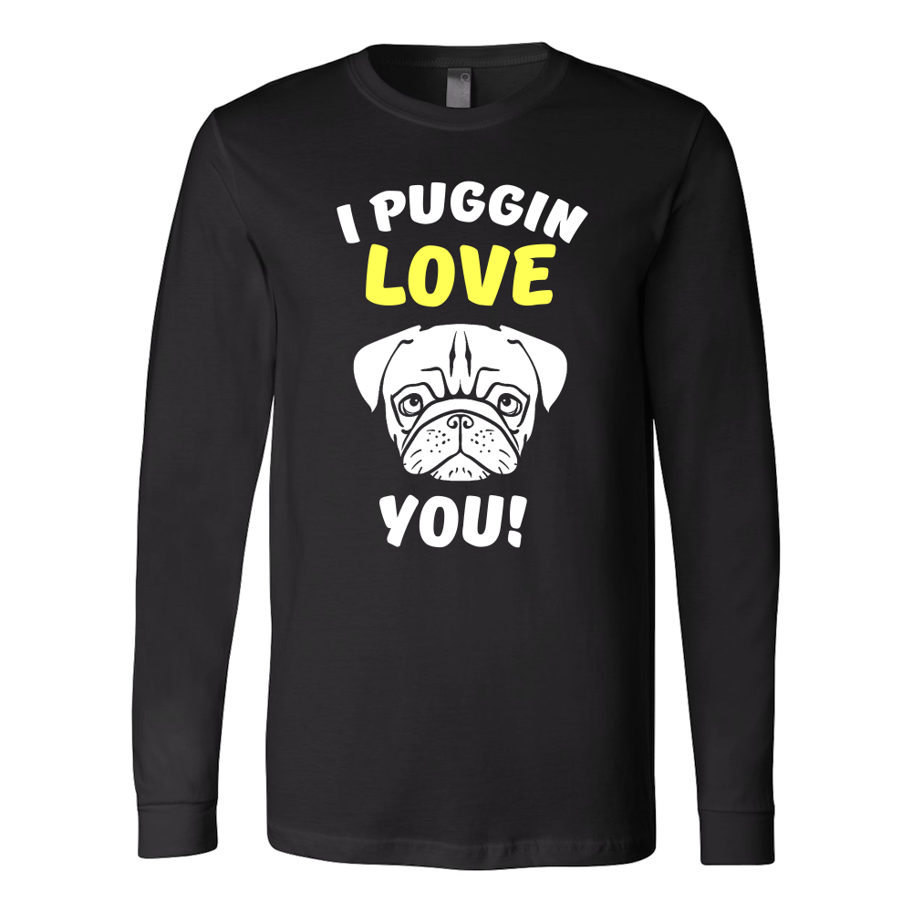 I PUGGIN LOVE YOU LONG SLEEVE SHIRT