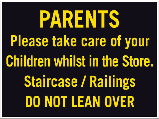 Parents Please Take Care of Your Children whilst in the Store. Staircase / Railings DO NOT LEAN OVER