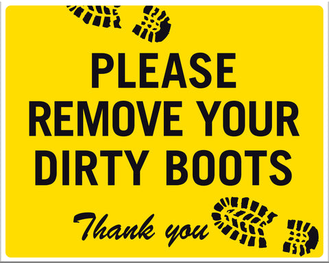 Please Remove Your Dirty Boots Thank you