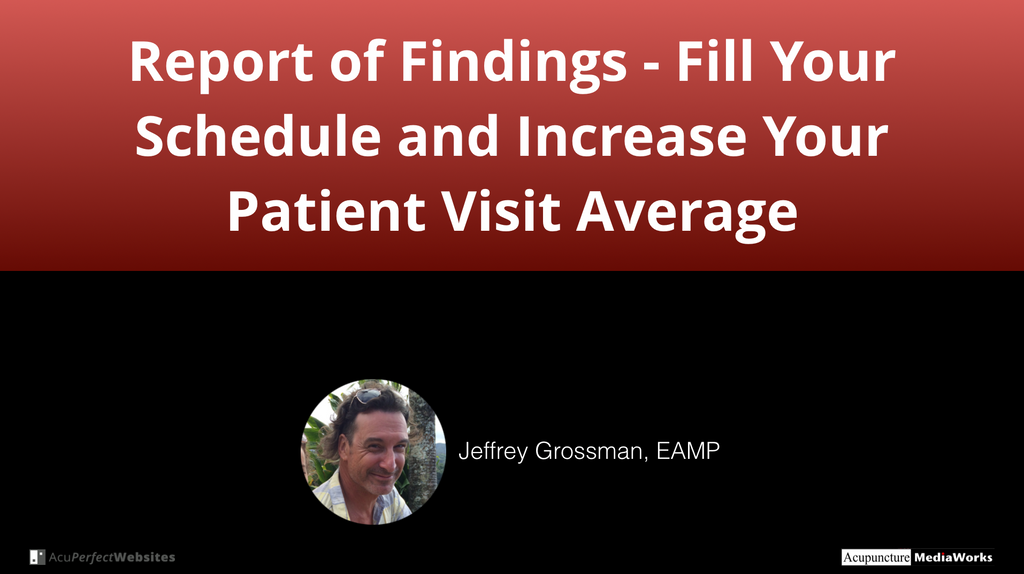 Report of Findings - Fill Your Schedule And Increase Your Patient Visit Average