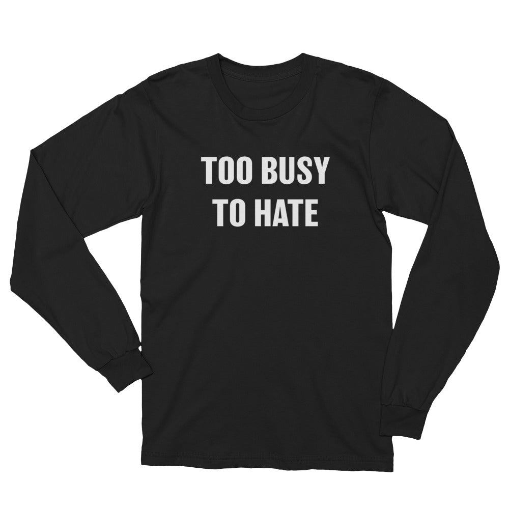 Too Busy To Hate v.1  / Long Sleeve