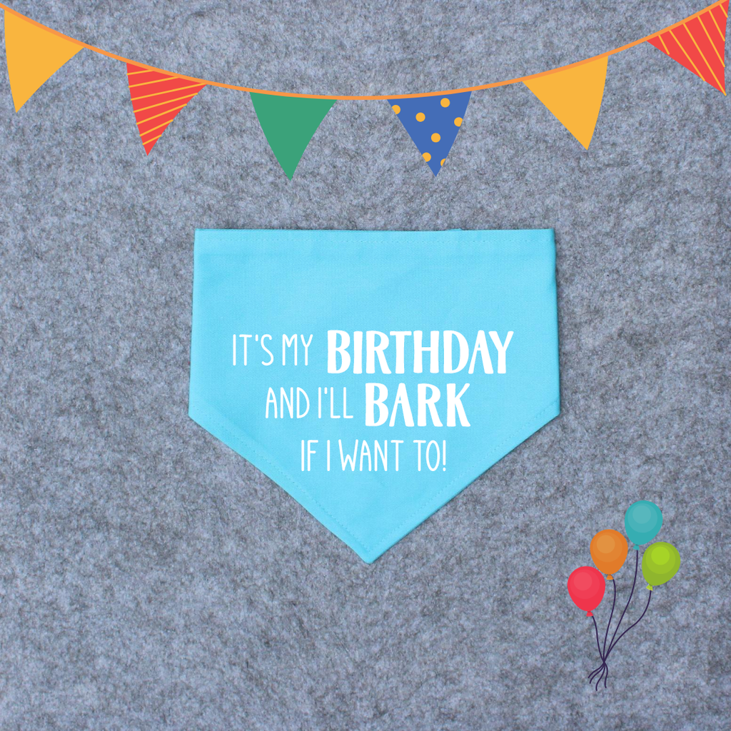Birthday Dog Bandana - It's My Birthday and I'll Bark if I Want To