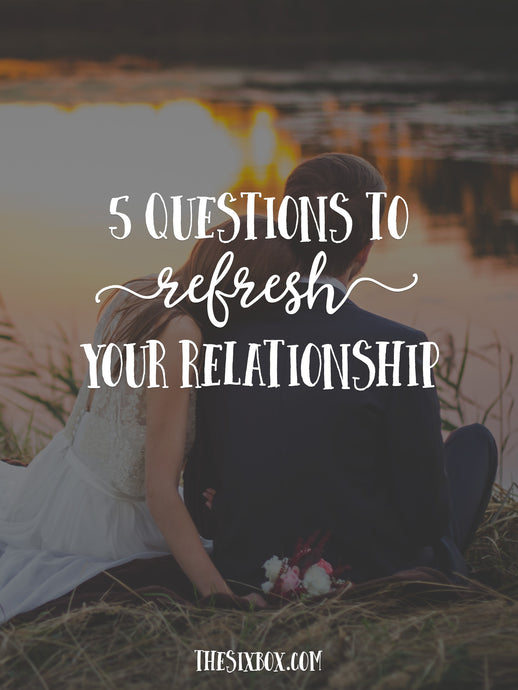 5 Questions to Refresh Your Relationship