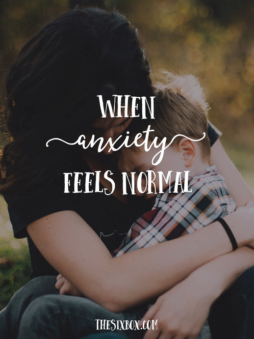 When Anxiety Feels Normal