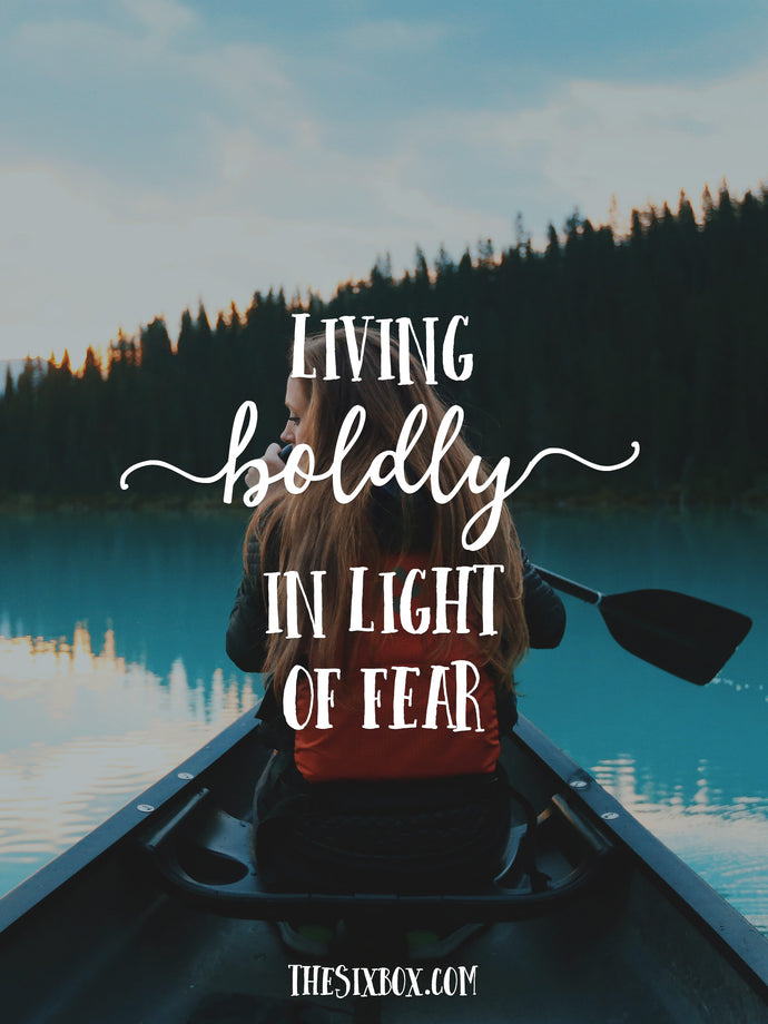 Living Boldly in Light of Fear