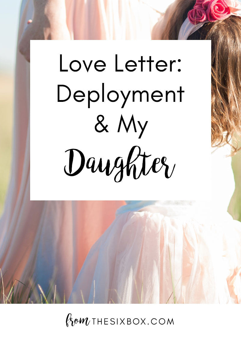Love Letter: Deployment & My Daughter