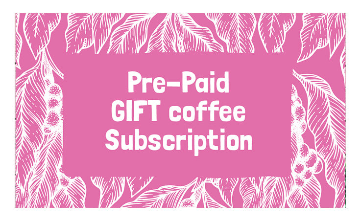 Pre paid gift coffee subscription