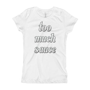 Too Much Sauce Girl's T-Shirt