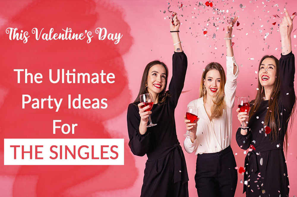 The Ultimate Last-Minute Party Ideas For Singles On Valentine's Day