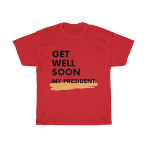 Get Well Soon My President Unisex T-Shirt