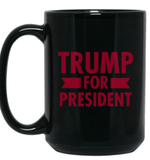 Trump for President 15 oz. Black Mug - Trumpshop.net
