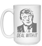Deal with it 15 oz. White Mug - Trumpshop.net