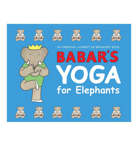 Buy the Babar's Yoga for Elephants by Laurent de Brunhoff by ABRAMS & CHRONICLE BOOKS from Me and Buddy