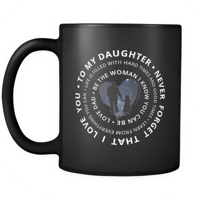 To My Daughter...Never Forget That I Love You...Love Dad Mug - Jill 'n Jacks