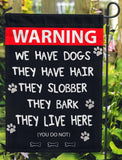 We Have Dogs. They Have Hair They Slobber They Bark They Live Here. You Don't Garden Flags