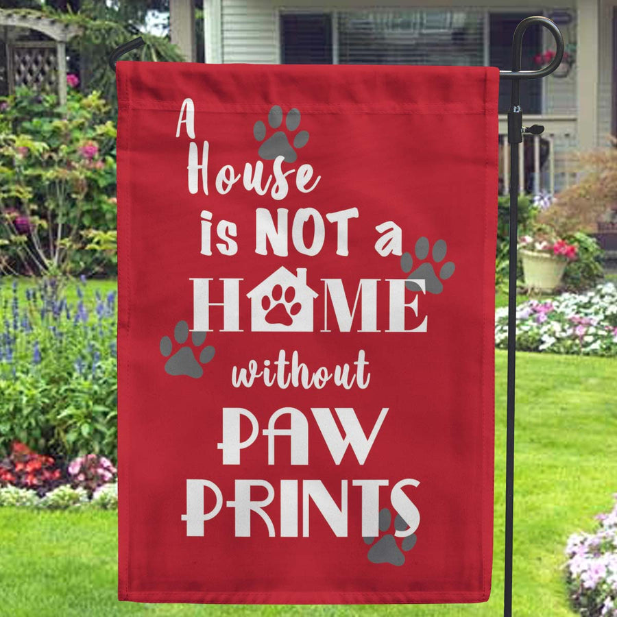 A House Is Not A Home Without Paw Prints Garden Flags