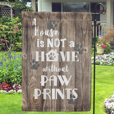 A House Is Not A Home Without Paw Prints Garden Flags - Jill 'n Jacks