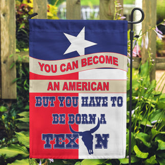 You Can Become An American But You Have To Be Born A Texan Garden Flags - Jill 'n Jacks