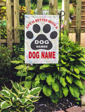 Life Is Better With A Dog Named... Personalized Garden Flags