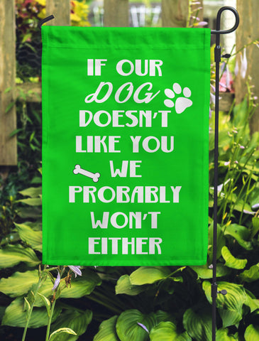 If Our Dog Doesn't Like You...We Probably Won't Either Garden Flags