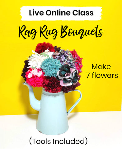 LIVE ONLINE CLASS - RAG RUG BOUQUET MAKING - Tools Included