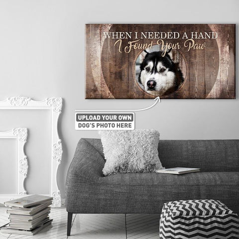 When I Needed a Hand I Found Your Paw | Personalized Canvas Wall Art
