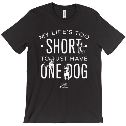 Life s Too Short to Just Have One Dog Apparel