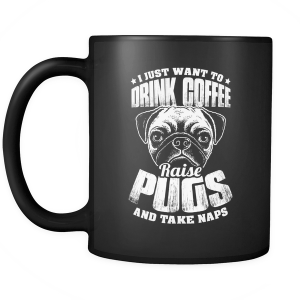 I just want to drink coffee raise pugs and take naps