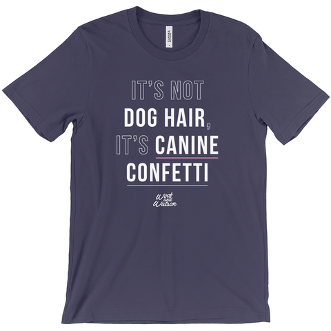 It's Not Dog Hair It is Canine Confetti Apparel