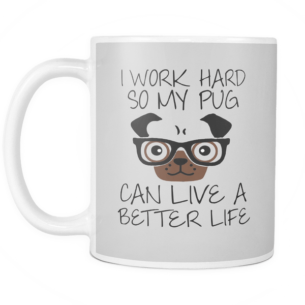 i work hard so my pug can live a better life mug on sale