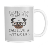 i work hard so my pug can have a better life mugs