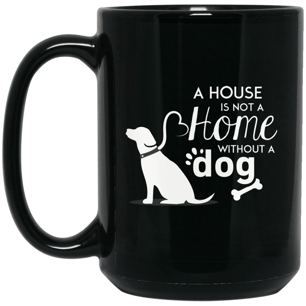 A House Is Not a Home Without a Dog Coffee Mug