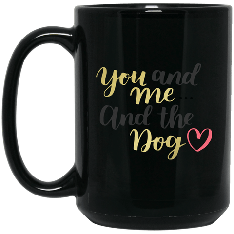 You and Me and the Dog <3 Coffee Mug