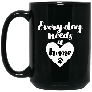 Every Dog Needs a Home Coffee Mug